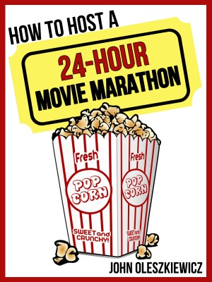 How to Host a 24-Hour Movie Marathon (Kindle)